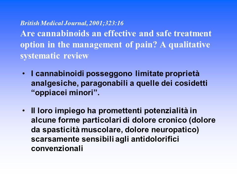 British Medical Journal, 2001;323:16 Are cannabinoids an effective and safe treatment option in the management of pain? A qualitative systematic revie