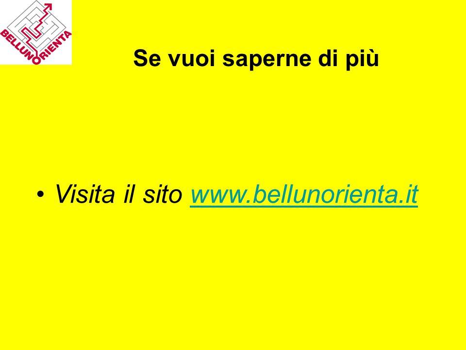 Se vuoi saperne di più Visita il sito www.bellunorienta.itwww.bellunorienta.it