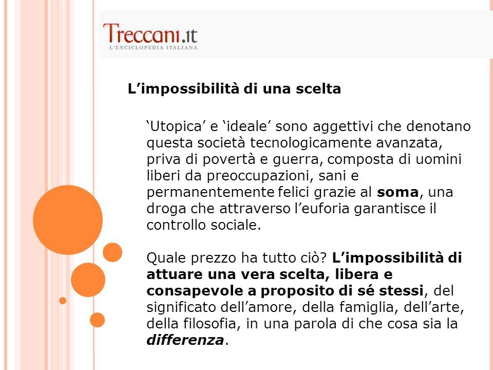 'Utopica' e 'ideale' sono aggettivi che denotano questa società tecnologicamente avanzata, priva di povertà e guerra, composta di uomini liberi da pre