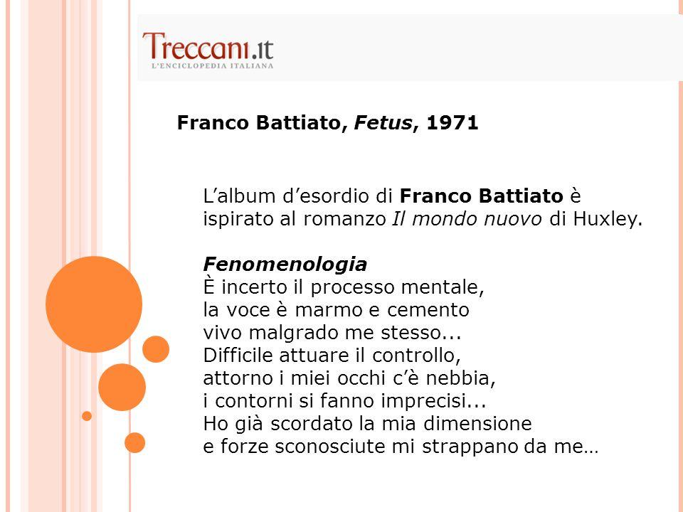 L'album d'esordio di Franco Battiato è ispirato al romanzo Il mondo nuovo di Huxley. Fenomenologia È incerto il processo mentale, la voce è marmo e ce