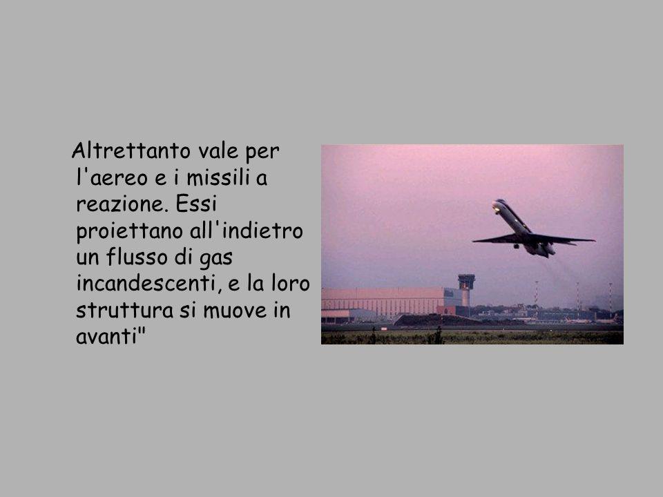 Altrettanto vale per l aereo e i missili a reazione.