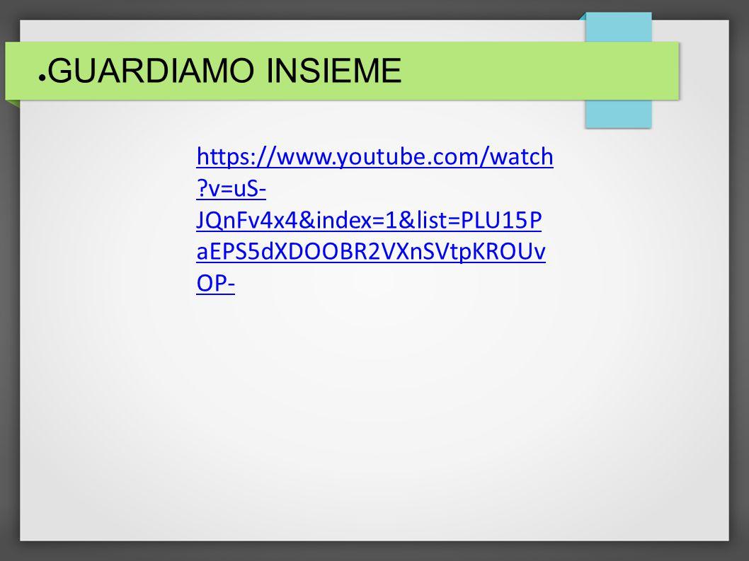 ● GUARDIAMO INSIEME https://www.youtube.com/watch ?v=uS- JQnFv4x4&index=1&list=PLU15P aEPS5dXDOOBR2VXnSVtpKROUv OP-