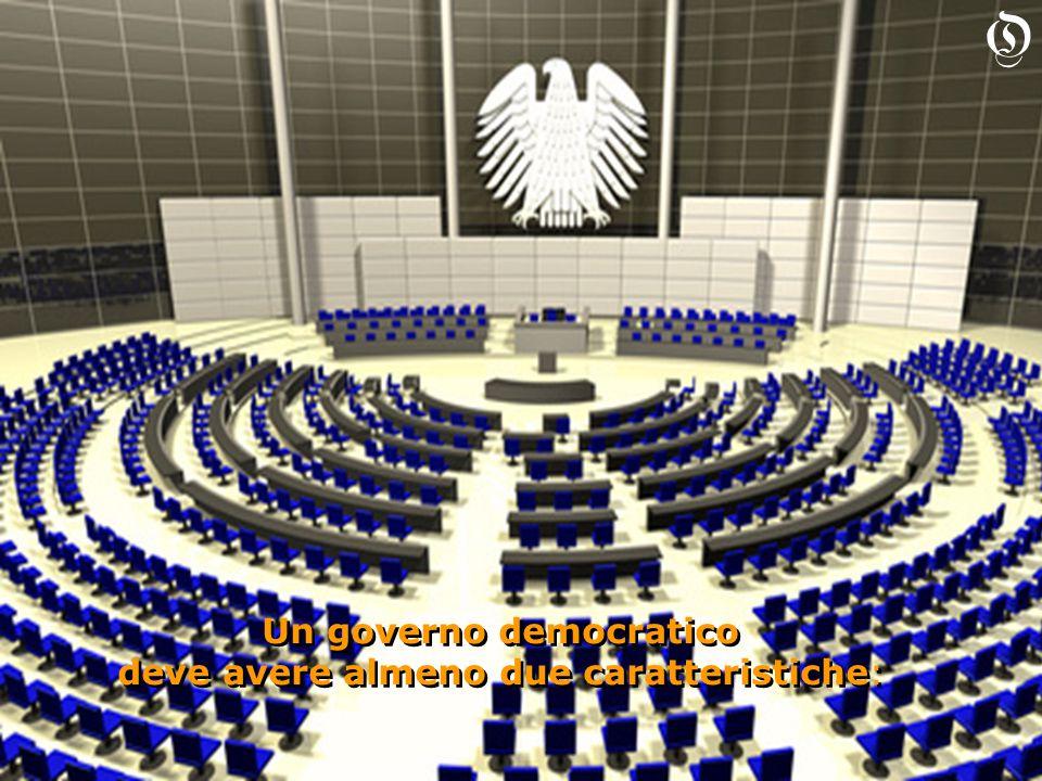 Un governo democratico deve avere almeno due caratteristiche: Un governo democratico deve avere almeno due caratteristiche: O