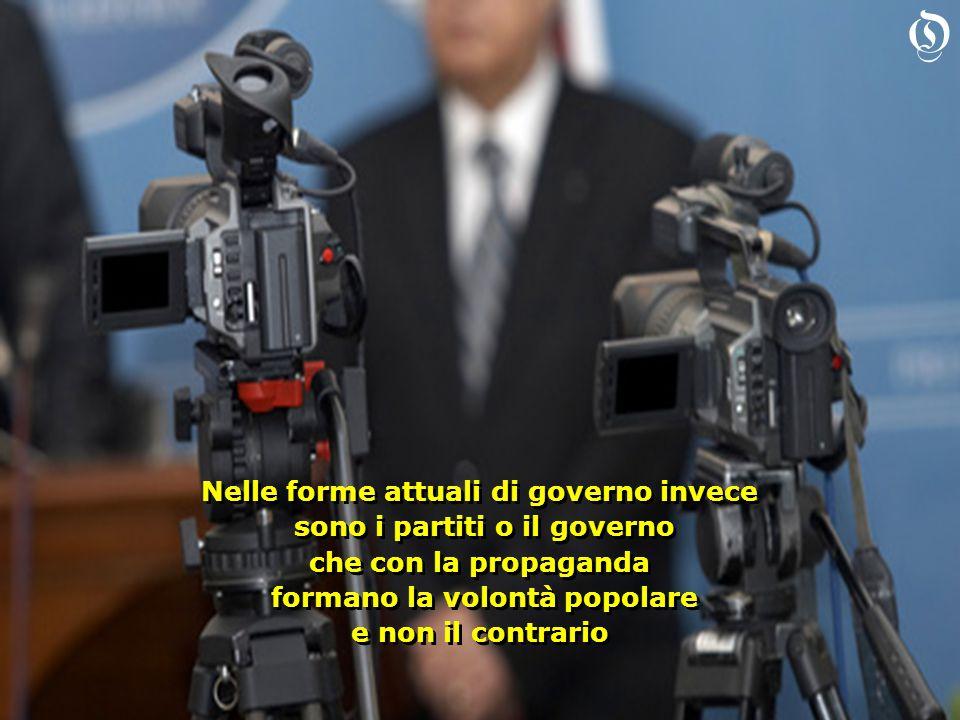 Nelle forme attuali di governo invece sono i partiti o il governo che con la propaganda formano la volontà popolare e non il contrario Nelle forme att