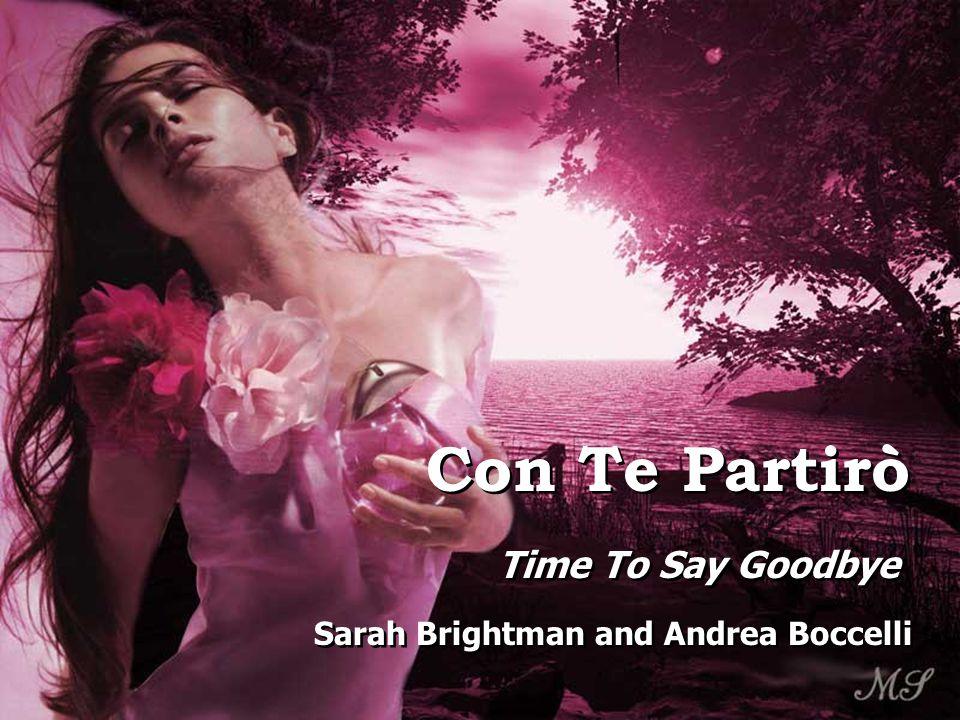 Con Te Partirò Con Te Partirò Sarah Brightman and Andrea Boccelli Sarah Brightman and Andrea Boccelli Time To Say Goodbye Time To Say Goodbye