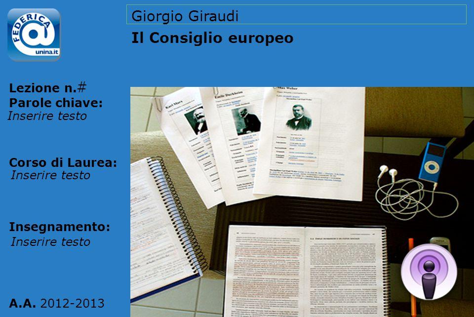 Lezione n. Parole chiave: Corso di Laurea: Insegnamento: A.A. 2012-2013 Giorgio Giraudi Il Consiglio europeo # Inserire testo