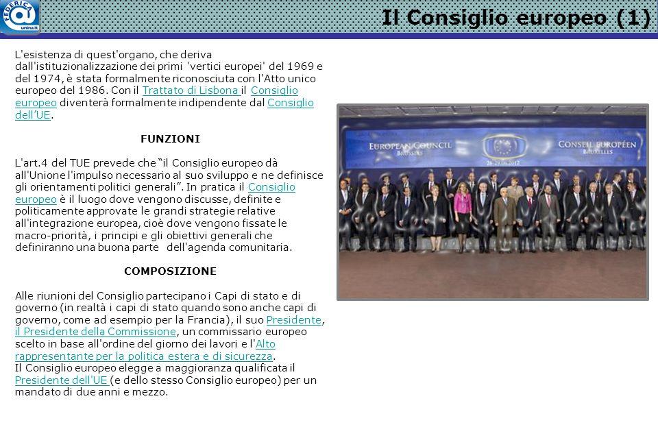 Il Consiglio europeo (1) L'esistenza di quest'organo, che deriva dall'istituzionalizzazione dei primi 'vertici europei' del 1969 e del 1974, è stata f