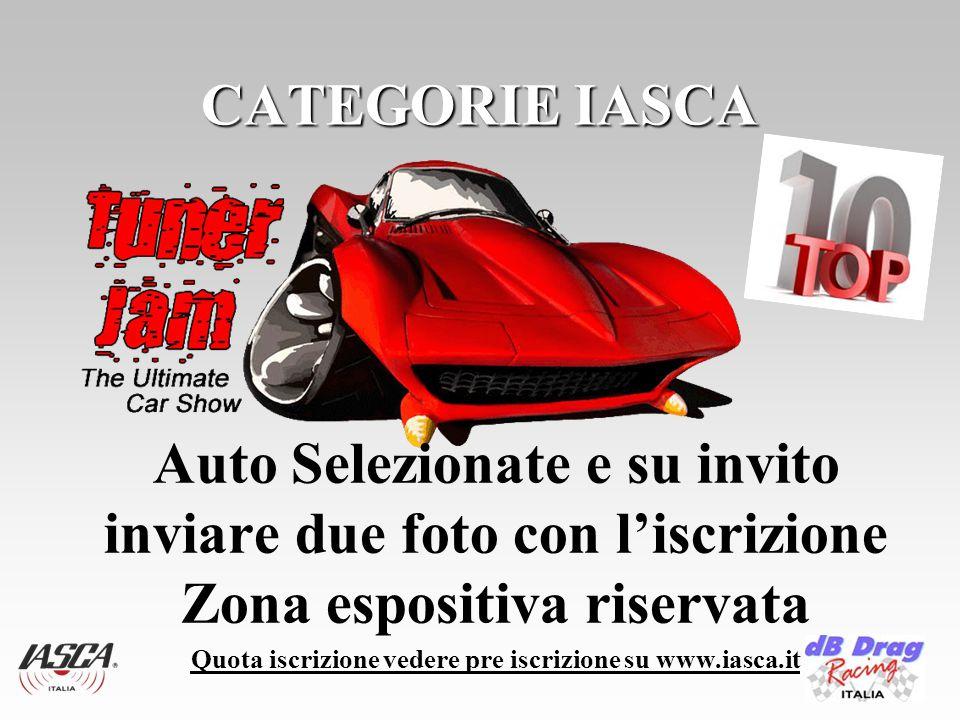 CATEGORIE IASCA Auto Selezionate e su invito inviare due foto con l'iscrizione Zona espositiva riservata Quota iscrizione vedere pre iscrizione su www.iasca.it