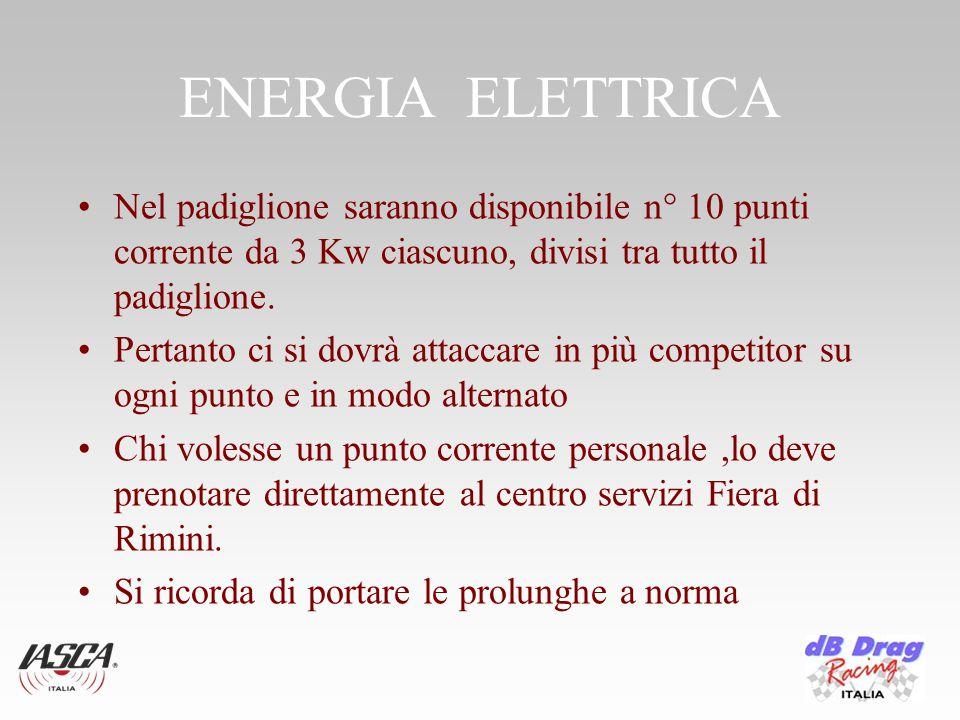 ENERGIA ELETTRICA Nel padiglione saranno disponibile n° 10 punti corrente da 3 Kw ciascuno, divisi tra tutto il padiglione.