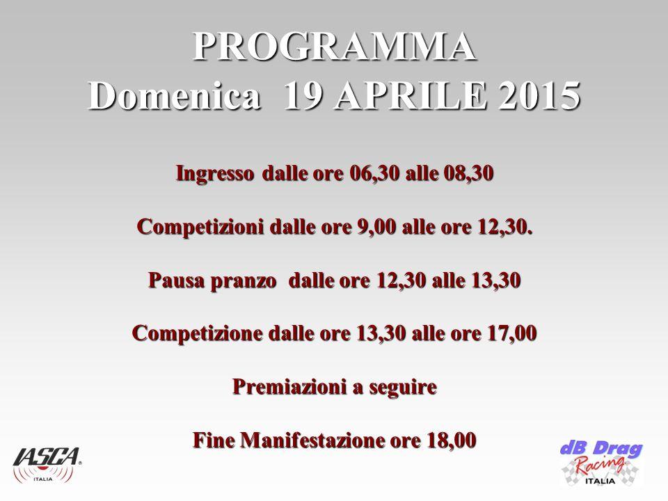 PROGRAMMA Domenica 19 APRILE 2015 Ingresso dalle ore 06,30 alle 08,30 Competizioni dalle ore 9,00 alle ore 12,30.
