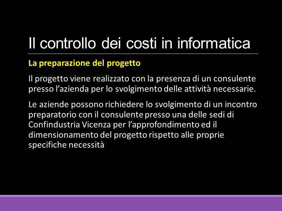 Il controllo dei costi in informatica La preparazione del progetto Il progetto viene realizzato con la presenza di un consulente presso l'azienda per lo svolgimento delle attività necessarie.