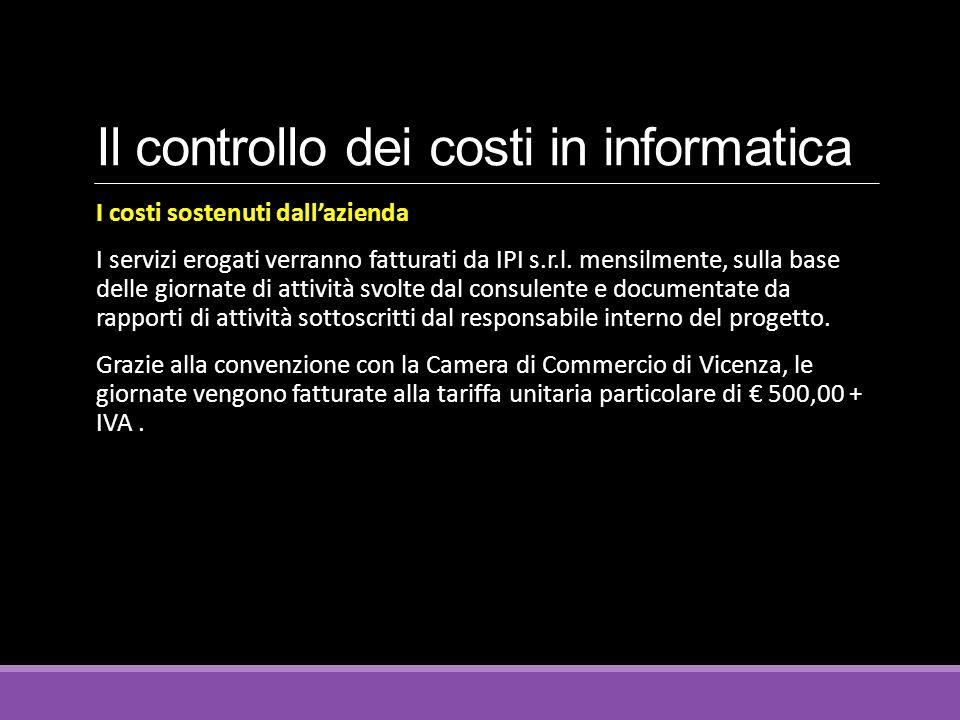 Il controllo dei costi in informatica I costi sostenuti dall'azienda I servizi erogati verranno fatturati da IPI s.r.l.