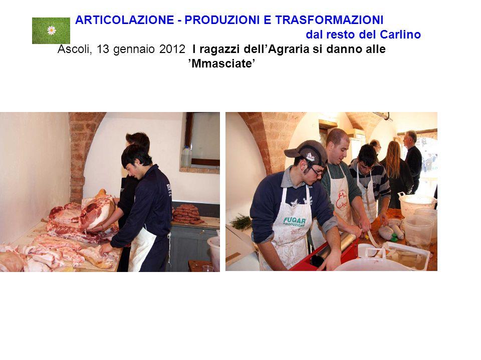 ARTICOLAZIONE - PRODUZIONI E TRASFORMAZIONI dal resto del Carlino Ascoli, 13 gennaio 2012 I ragazzi dell'Agraria si danno alle 'Mmasciate'