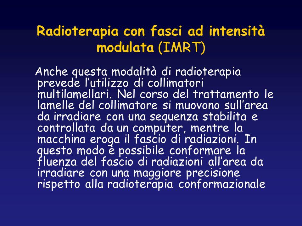 Radioterapia con fasci ad intensità modulata (IMRT) Anche questa modalità di radioterapia prevede l'utilizzo di collimatori multilamellari. Nel corso