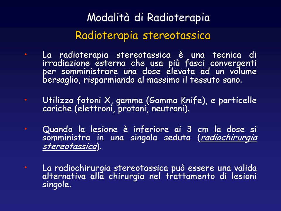Radioterapia stereotassica La radioterapia stereotassica è una tecnica di irradiazione esterna che usa più fasci convergenti per somministrare una dos