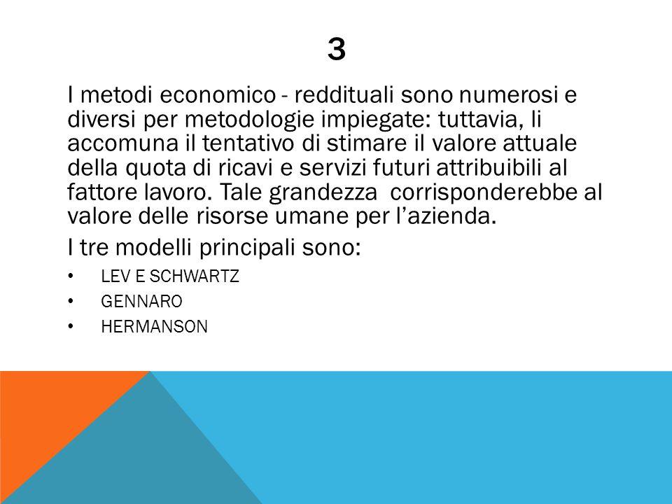 3 I metodi economico - reddituali sono numerosi e diversi per metodologie impiegate: tuttavia, li accomuna il tentativo di stimare il valore attuale della quota di ricavi e servizi futuri attribuibili al fattore lavoro.