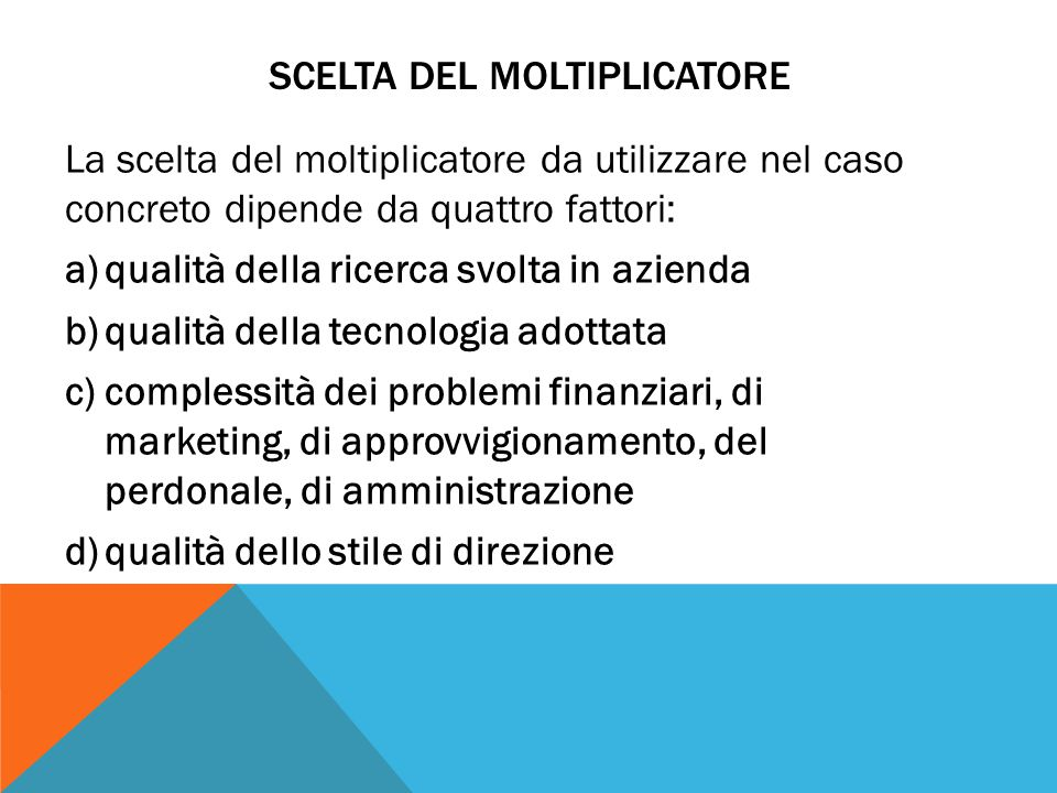 SCELTA DEL MOLTIPLICATORE La scelta del moltiplicatore da utilizzare nel caso concreto dipende da quattro fattori: a)qualità della ricerca svolta in a