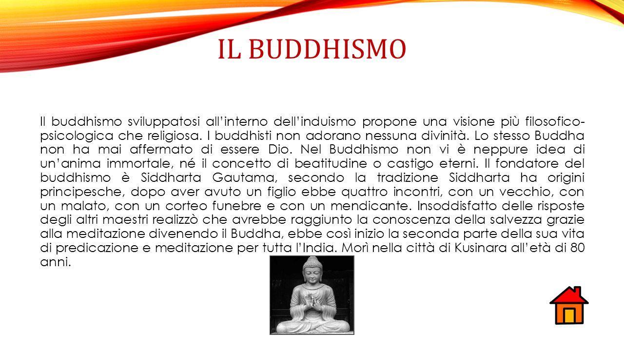 LA DOTTRINA BUDDHISTA Non credendo in nessuna divinità personale, i buddhisti ritengono che ciò che presiede il tutto sia LA LEGGE UNIVERSALE ETERNA: il karma Le 4 nobili verità: «tutto è dolore»; «all'origine del dolore c'è il desiderio» «il desiderio si può eliminare» e «la salvezza è il nobile ottuplice sentiero».