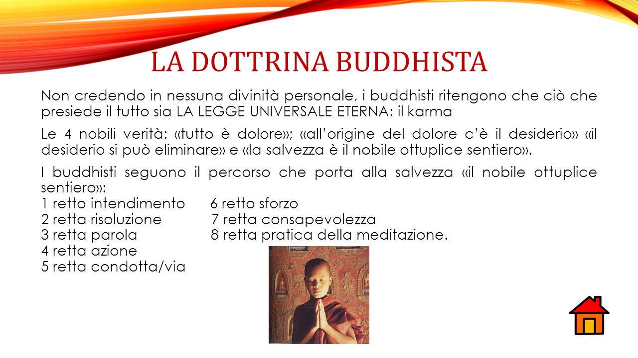LA DOTTRINA BUDDHISTA Non credendo in nessuna divinità personale, i buddhisti ritengono che ciò che presiede il tutto sia LA LEGGE UNIVERSALE ETERNA: