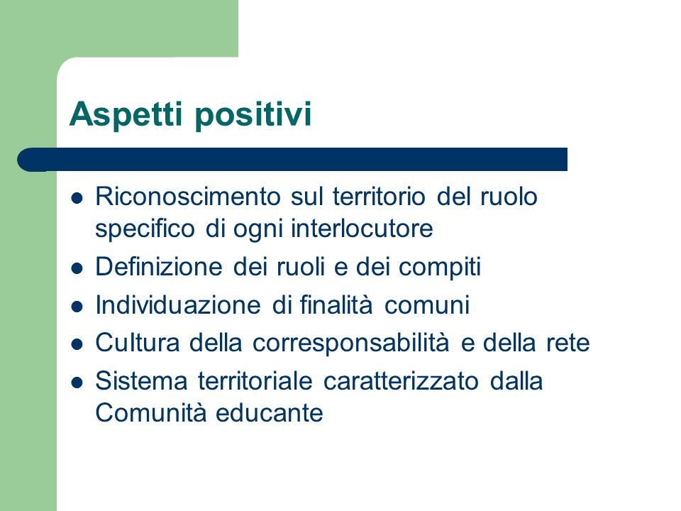 Aspetti positivi Riconoscimento sul territorio del ruolo specifico di ogni interlocutore Definizione dei ruoli e dei compiti Individuazione di finalit