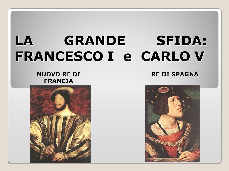 LA GRANDE SFIDA: FRANCESCO I e CARLO V NUOVO RE DI FRANCIA RE DI SPAGNA