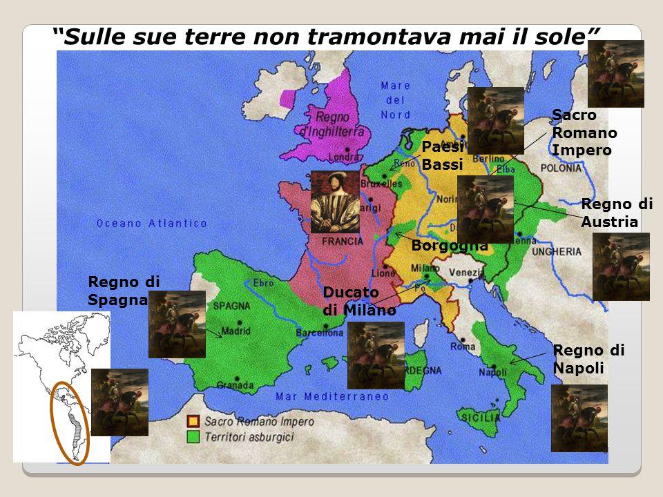 """Ducato di Milano Regno di Spagna Regno di Austria Paesi Bassi Borgogna Regno di Napoli Sacro Romano Impero """"Sulle sue terre non tramontava mai il sole"""