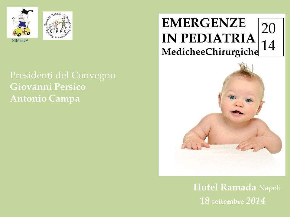 SIMEUP EMERGENZE IN PEDIATRIA MedicheeChirurgiche 20 14 18 settembre 2014 Hotel Ramada Napoli Presidenti del Convegno Giovanni Persico Antonio Campa