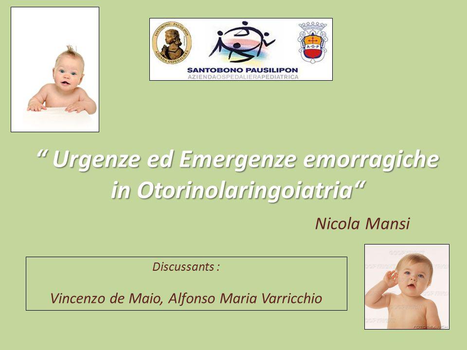 Discussants : Vincenzo de Maio, Alfonso Maria Varricchio Urgenze ed Emergenze emorragiche in Otorinolaringoiatria Nicola Mansi