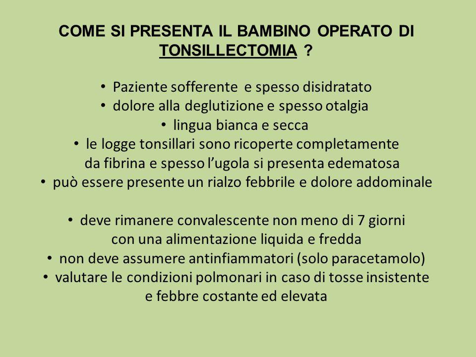 COME SI PRESENTA IL BAMBINO OPERATO DI TONSILLECTOMIA .