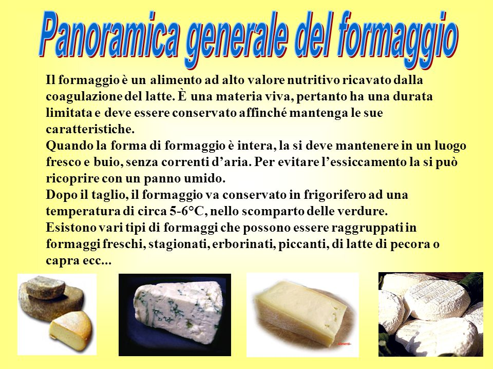 Il formaggio è un alimento ad alto valore nutritivo ricavato dalla coagulazione del latte.