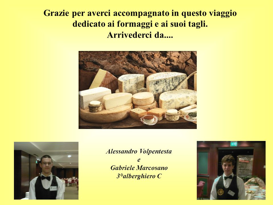 Grazie per averci accompagnato in questo viaggio dedicato ai formaggi e ai suoi tagli.