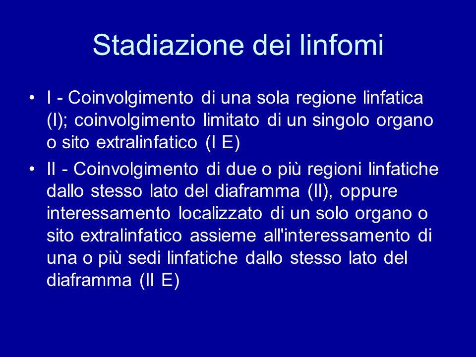 Stadiazione dei linfomi I - Coinvolgimento di una sola regione linfatica (I); coinvolgimento limitato di un singolo organo o sito extralinfatico (I E)