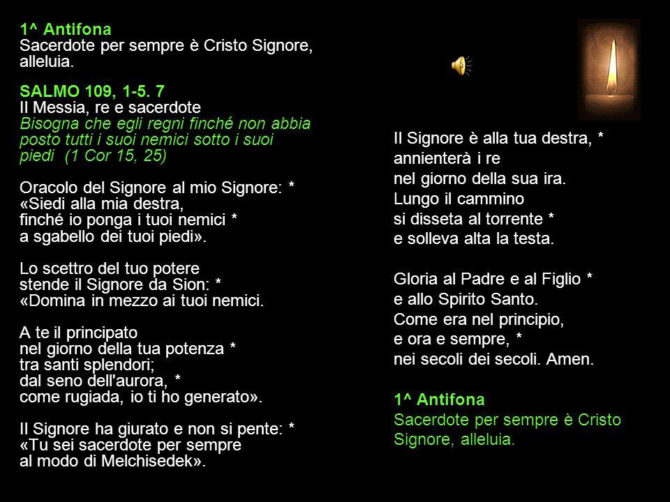 1^ Antifona Sacerdote per sempre è Cristo Signore, alleluia.