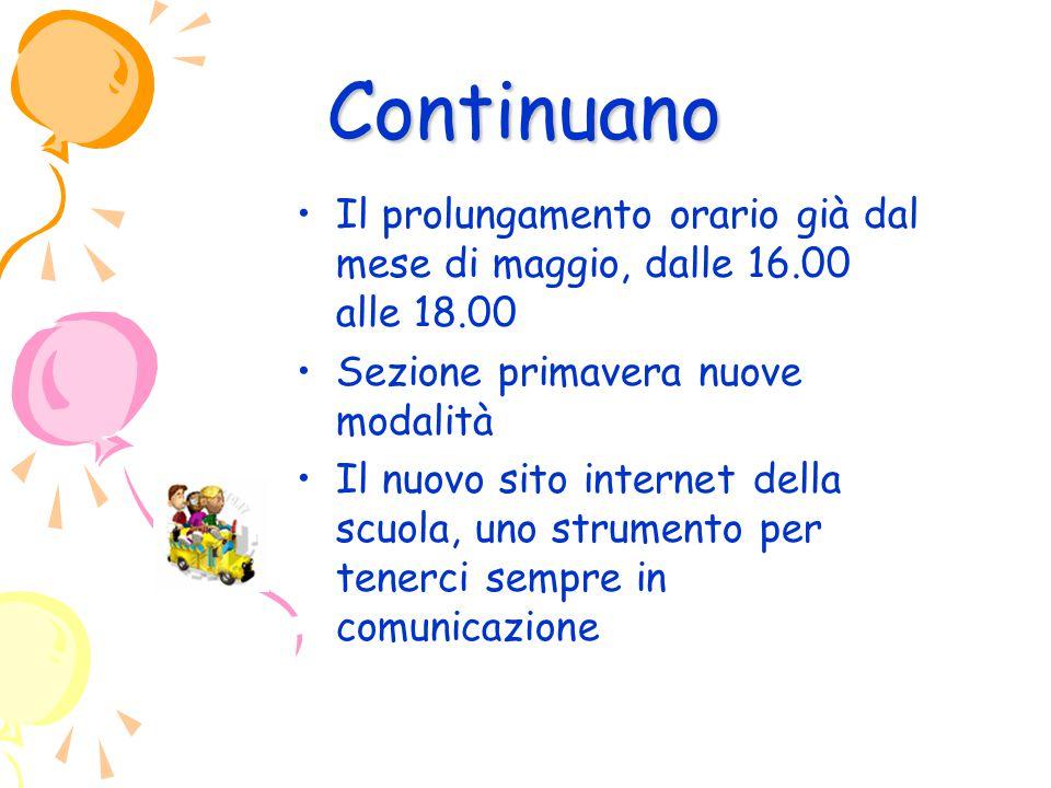 Continuano Il prolungamento orario già dal mese di maggio, dalle 16.00 alle 18.00 Sezione primavera nuove modalità Il nuovo sito internet della scuola, uno strumento per tenerci sempre in comunicazione