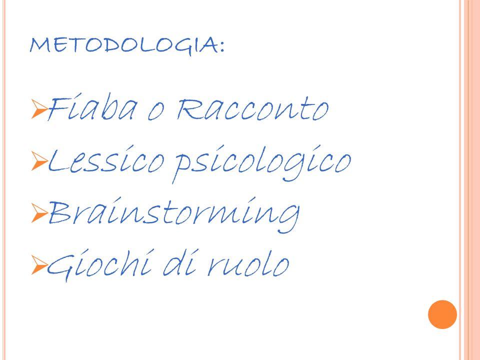 METODOLOGIA:  Fiaba o Racconto  Lessico psicologico  Brainstorming  Giochi di ruolo