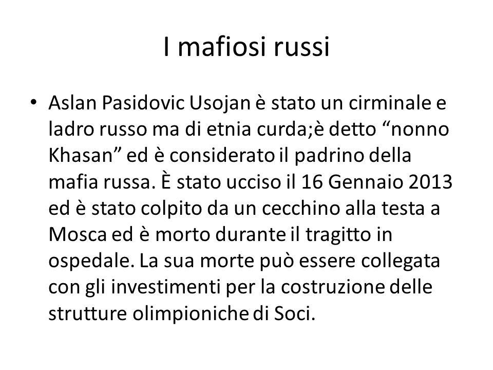 I mafiosi russi Aslan Pasidovic Usojan è stato un cirminale e ladro russo ma di etnia curda;è detto nonno Khasan ed è considerato il padrino della mafia russa.