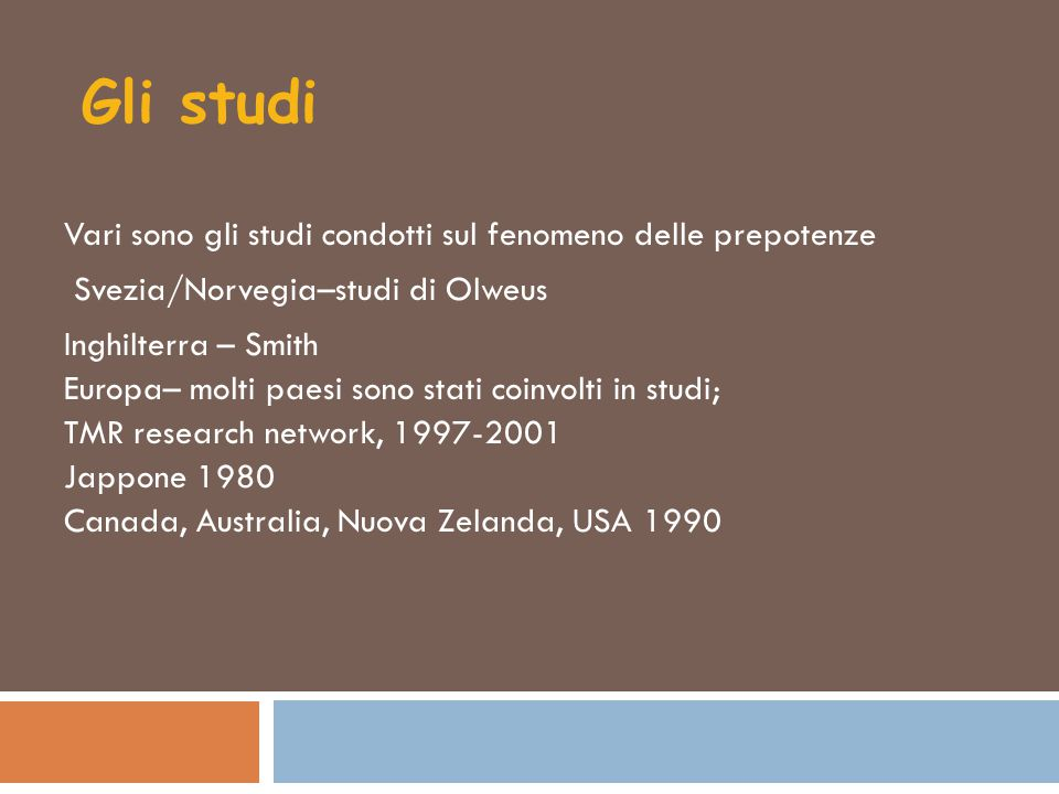 Gli studi Vari sono gli studi condotti sul fenomeno delle prepotenze Svezia/Norvegia–studi di Olweus Inghilterra – Smith Europa– molti paesi sono stat