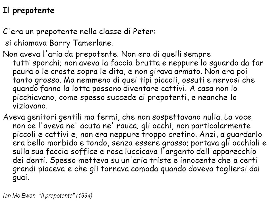 Il prepotente C'era un prepotente nella classe di Peter: si chiamava Barry Tamerlane. Non aveva l'aria da prepotente. Non era di quelli sempre tutti s