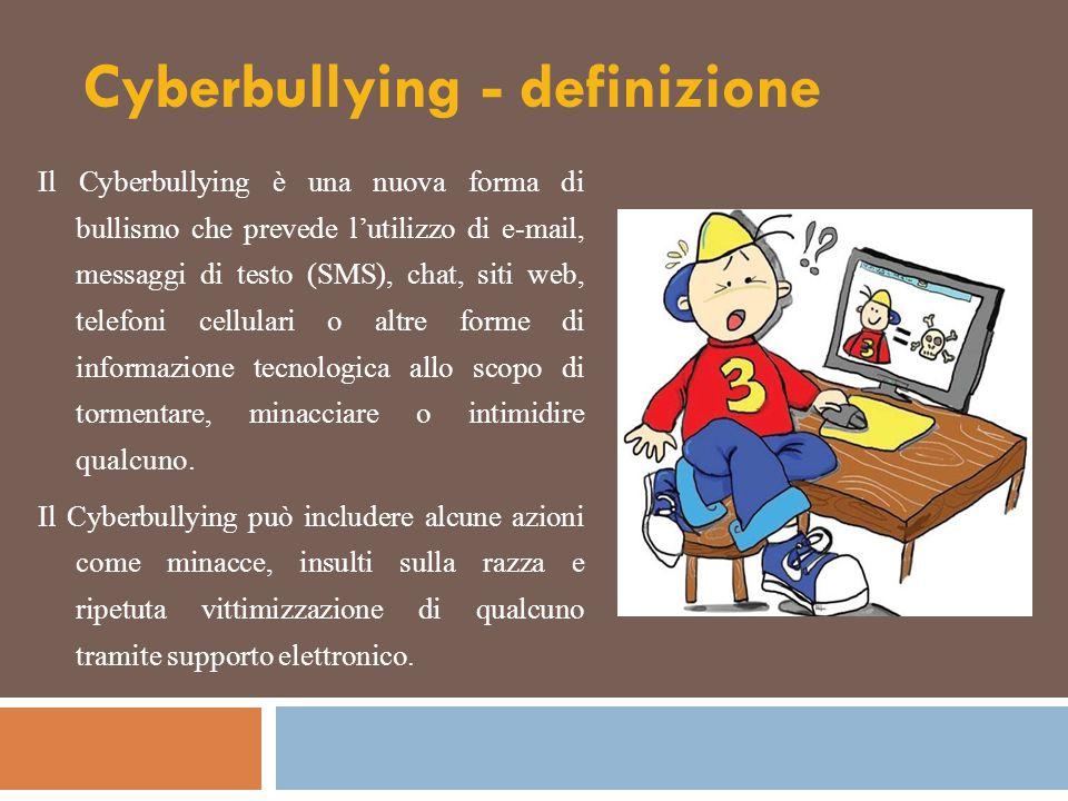 Cyberbullying - definizione Il Cyberbullying è una nuova forma di bullismo che prevede l'utilizzo di e-mail, messaggi di testo (SMS), chat, siti web,