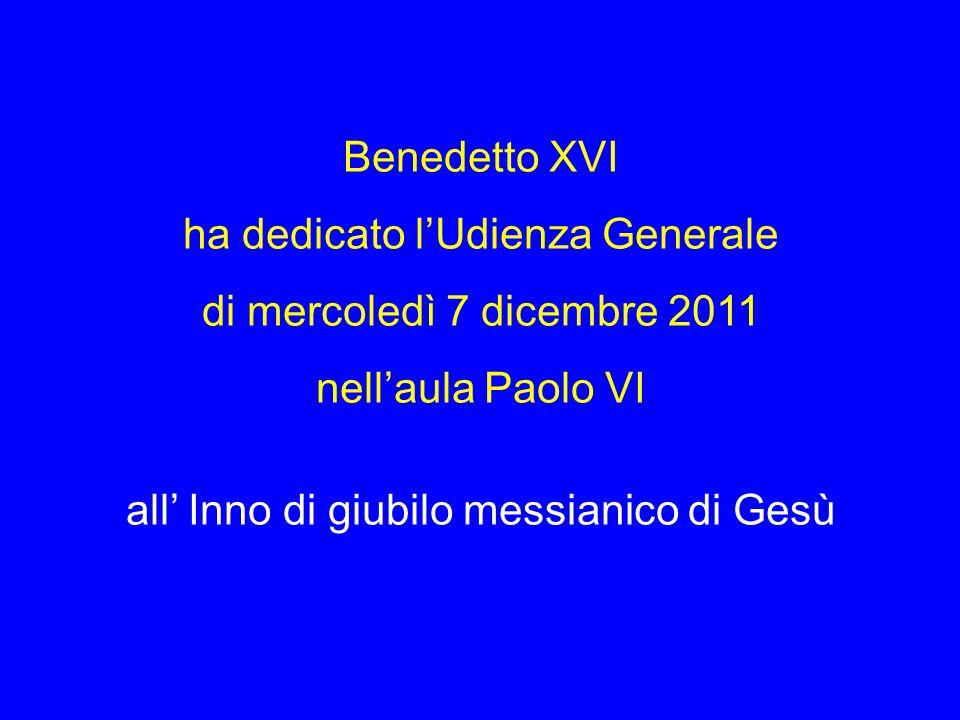 Benedetto XVI ha dedicato l'Udienza Generale di mercoledì 7 dicembre 2011 nell'aula Paolo VI all' Inno di giubilo messianico di Gesù