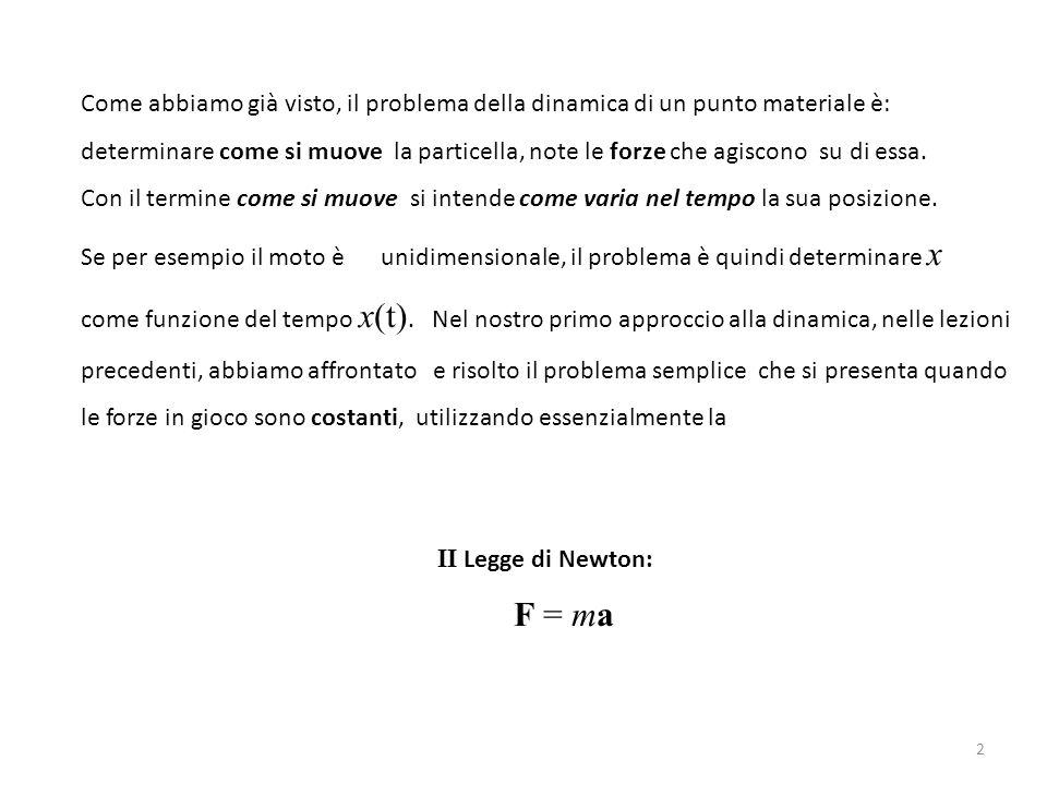 Consideriamo adesso il caso in cui la forza (sempre costante) non agisce però lungo la direzione di moto: F x In questo caso definiremo il Lavoro fatto dalla forza F sulla particella come il prodotto della componente F x della forza lungo la direzione di moto, per la distanza percorsa dalla particella L = F x d L = F cos (θ) d Se θ = 0, il Lavoro è semplicemente F d, come per il caso precedente, mentre se θ = 90° il lavoro fatto dalla forza F sulla particella è nullo.