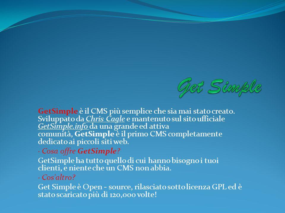 GetSimple è il CMS più semplice che sia mai stato creato. Sviluppato da Chris Cagle e mantenuto sul sito ufficiale GetSimple.info da una grande ed att