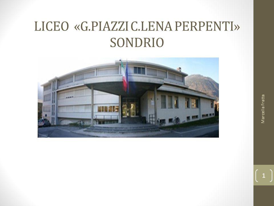 LICEO «G.PIAZZI C.LENA PERPENTI» SONDRIO Marcella Fratta 1
