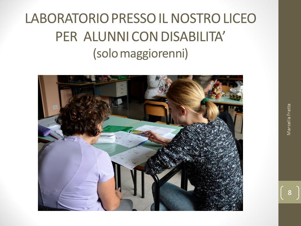 LABORATORIO PRESSO IL NOSTRO LICEO PER ALUNNI CON DISABILITA' (solo maggiorenni) Marcella Fratta 8
