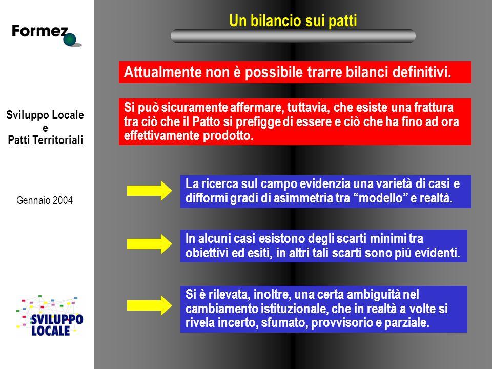 Sviluppo Locale e Patti Territoriali Gennaio 2004 Un bilancio sui patti Attualmente non è possibile trarre bilanci definitivi.