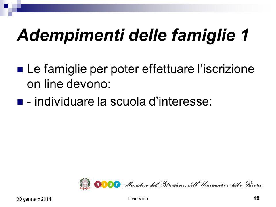 Livio Virtù 12 30 gennaio 2014 Adempimenti delle famiglie 1 Le famiglie per poter effettuare l'iscrizione on line devono: - individuare la scuola d'interesse: