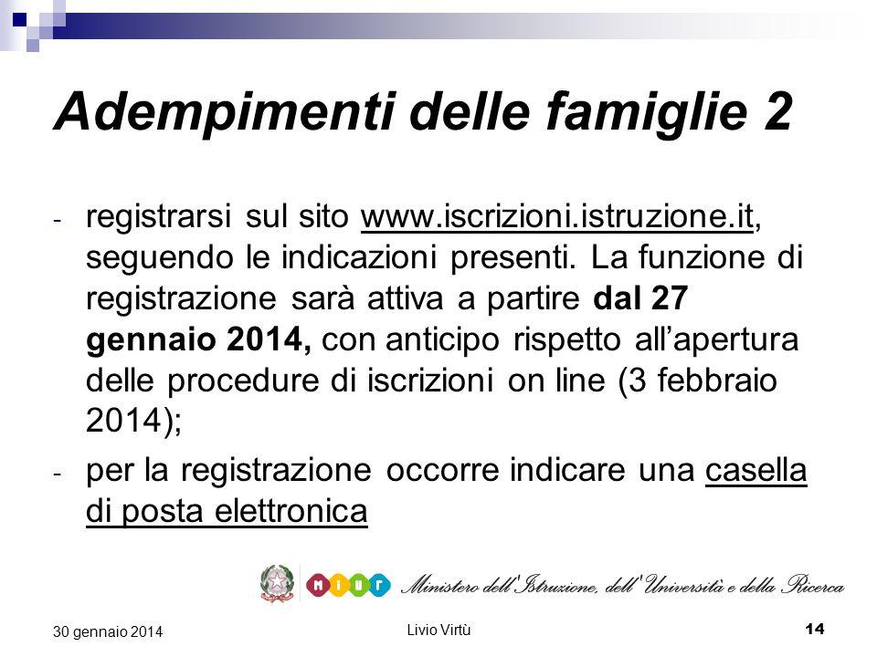 Livio Virtù 14 30 gennaio 2014 Adempimenti delle famiglie 2 - registrarsi sul sito www.iscrizioni.istruzione.it, seguendo le indicazioni presenti.