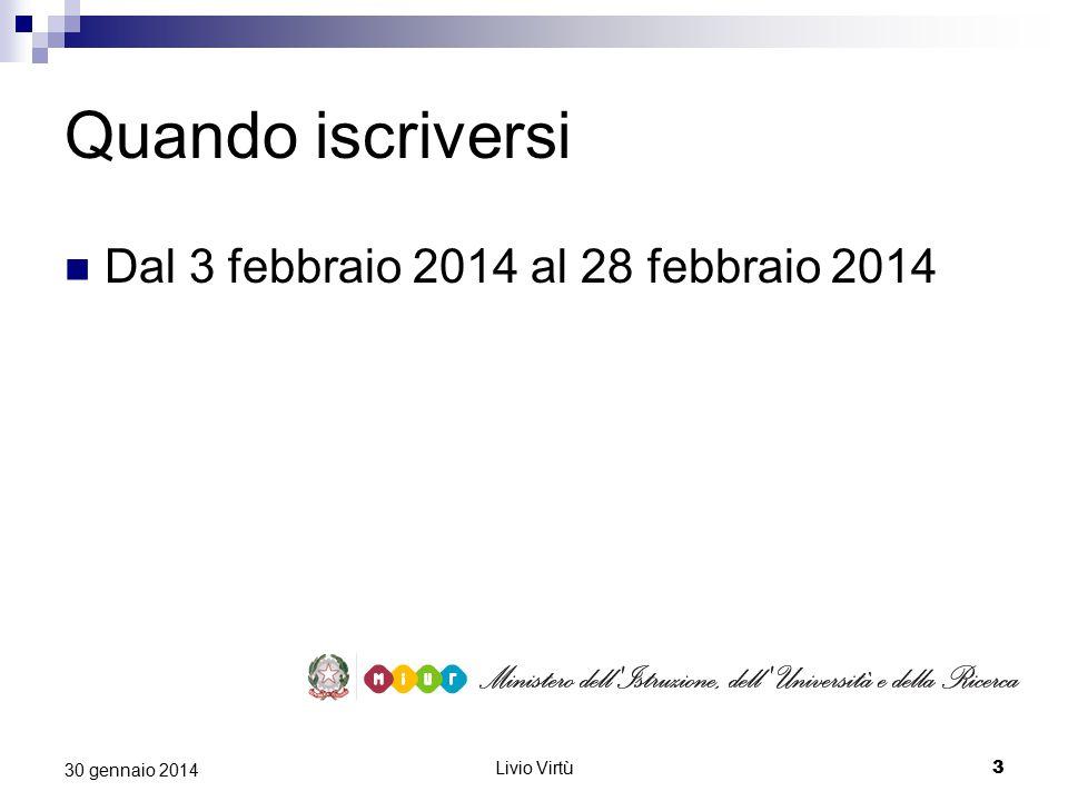 Livio Virtù 3 30 gennaio 2014 Quando iscriversi Dal 3 febbraio 2014 al 28 febbraio 2014