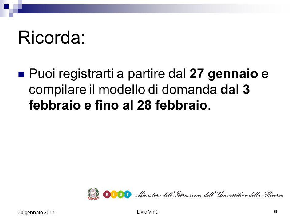 Livio Virtù 6 30 gennaio 2014 Ricorda: Puoi registrarti a partire dal 27 gennaio e compilare il modello di domanda dal 3 febbraio e fino al 28 febbraio.