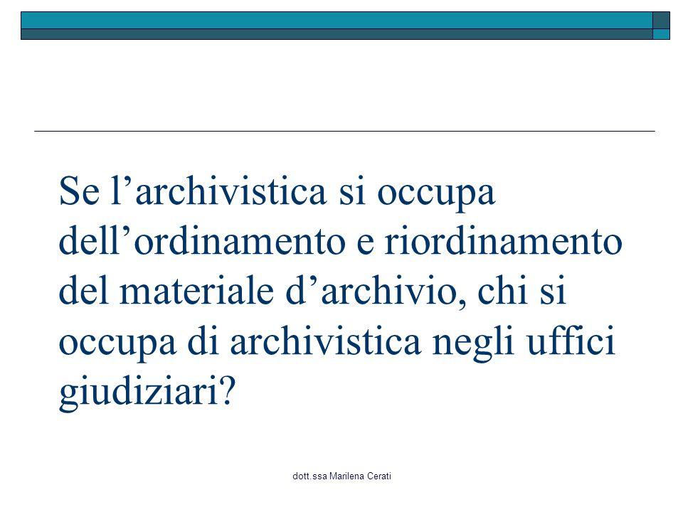 dott.ssa Marilena Cerati Se l'archivistica si occupa dell'ordinamento e riordinamento del materiale d'archivio, chi si occupa di archivistica negli uffici giudiziari?